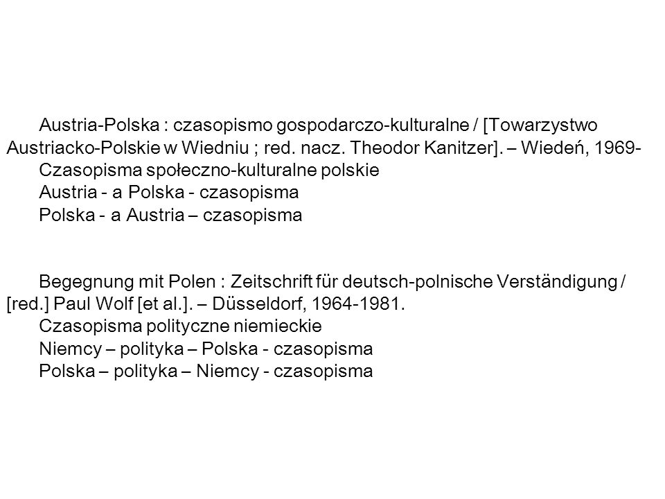 Austria-Polska : czasopismo gospodarczo-kulturalne / [Towarzystwo Austriacko-Polskie w Wiedniu ; red. nacz. Theodor Kanitzer]. – Wiedeń, 1969-